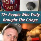 17+ People Who Truly Brought The Cringe
