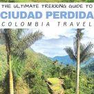 Ciudad Perdida, Colombia The Ultimate Trekking Guide