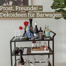 Prost, Freunde! – Dekoideen für Barwagen