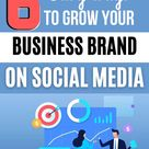 6 Easy Ways To Grow Your Business Brand on Social Media