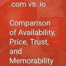 .com vs .io - Comparison of Availability, Price, Trust, and Memorability
