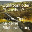 Lightroom oder Photoshop - Reise- und FotografieBlog LittleBlueBag