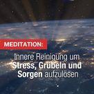 Geführte MEDITATION um Stress, Grübeln und Sorgen aufzulösen