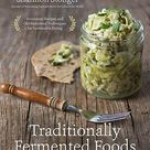 Traditionally Fermented Foods: Innovative Recipes and Old-Fashioned Techniques for Sustainable Eating - Default