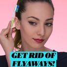 GET RID OF FLYAWAYS!