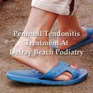 Peroneal Tendonitis Treatment - Delray Beach Podiatry