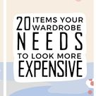 20 items your Wardrobe needs to Look more Expensive!