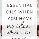 How to use Essential Oils When you have no idea where to start / Tory Stender