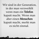 Wir sind in der Generation, in der man verzweifelt wenn man..