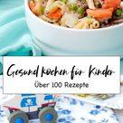 Kochen für Kinder - Über 100 schnelle und gesunde Kinderrezepte