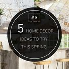 5 Home Decor Ideas To Try This Spring