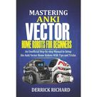 Mastering Anki Vector Home Robots For Beginners : An Unofficial Step-by-Step Manual to Setup the Anki Vector Home Robots With Tips and Tricks (Paperback)