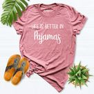 Life is Better in Pajamas Shirt, Sarcasm weekend Shirt, pajamas life t-shirt, Quarantine Shirt, Stay Home Shirt, funny roommate shirt