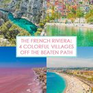 The French Riviera: 4 Colorful Villages Off The Beaten Path