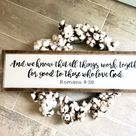 And we know that all things work together for good to those who love God. Romans 8:28 sign