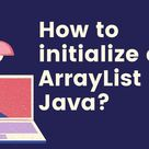 How to initialize an ArrayList in Java