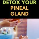 How to Detox Your Pineal Gland