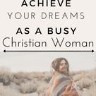 How to Achieve Your Dream As a Busy Christian Woman living this Christian Lifestyle