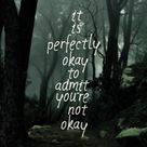 It is perfectly okay to admit you're not okay.