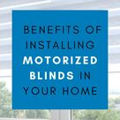 Benefits Of Installing Motorized Blinds In Your Home