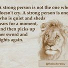A strong person is not the one who doesn't cry. A strong person is one who is quiet and sheds tears