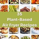 35 Plant Based Air Fryer Recipes