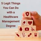 5 Legit Things You Can Do with a Healthcare Management Degree