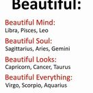Beautiful Beautiful Mind Libra Pisces Leo Beautiful Soul Sagittarius Aries Gemini Beautiful Looks Capricorn Cancer Taurus Beautiful Everything Virgo Scorpio Aquarius | Beautiful Meme on ME.ME