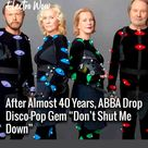"""After Almost 40 Years, ABBA Drop Disco Pop Gem """"Don't Shut Me Down"""""""