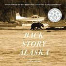 Back Story Alaska Reflections on the Wild Beauty and Characters of the Alaskan Bush   Default