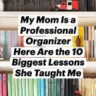 My Mom Is a Professional OrganizerHere–Are the 10 Biggest Lessons She Taught Me
