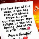 The last day of the week is the day that you should throw all your troubles away