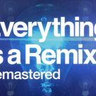 Everything is a Remix Remastered 2015 HD