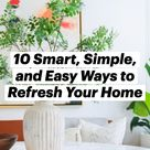 10 Smart, Simple, and Easy Ways to Refresh Your Home