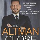 The Altman Close: Million-Dollar Negotiating Tactics from America's Top-Selling Real Estate Agent - Default