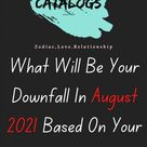 What Will Be Your Downfall In August 2021 Based On Your Zodiac