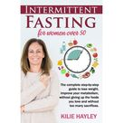 Intermittent fasting for women over 50: The Complete Step-by-Step Guide to Lose Weight and Improve Your Metabolism Without Giving up the Foods You Love and Without Too Many Sacrifices. (Paperback)
