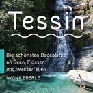 Baden im Tessin: Unbekannte Plätze an Flüssen und Bächen
