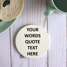 Make Your Own Unique Round Word Coasters,Sandstone Coasters With Your Text Here,Customized Coasters Personalized Gift,Quote Custom Coasters