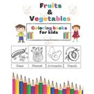Fruits and vegetables coloring books for kids.: Fun Activity Coloring Book for Kids (fruits and vegetables abc coloring book), Early Learning of First Easy Words. 52 simple bold lined images, 8.5 x 11