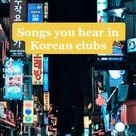 Songs You Hear in Korean Clubs pt. 1