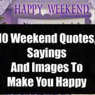 10 Weekend Quotes, Sayings And Images To Make You Happy