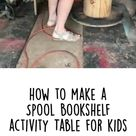 How to Make a Spool Bookshelf Activity Table for Kids DIY