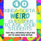 40 Weird Questions to Ask Your Students to Help You Get to Know them Better   Fun, Fresh Ideas