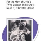 For the Mom of Little's {Who Doesn't Think She'll Make It} • Crystal Cleanz