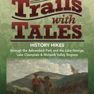 Adirondack Trails with Tales: History Hiking Guide -