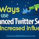 6 Ways to Use Advanced Twitter Search for Increased Influence : Social Media Examiner