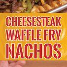 Philly Cheesesteak Waffle Fry Nachos Recipe Video