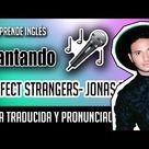 Perfect Strangers - Jonas Blue ft JP Cooper (Official Lyrics) Letra Inglés  + Pronunciación