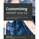 Customizing Asp.net Core 5.0: Turn the right screws in Asp.net Core to get the most out of the framework (Paperback)